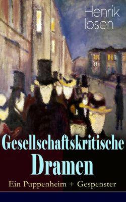 Gesellschaftskritische Dramen: Ein Puppenheim + Gespenster, Henrik Ibsen