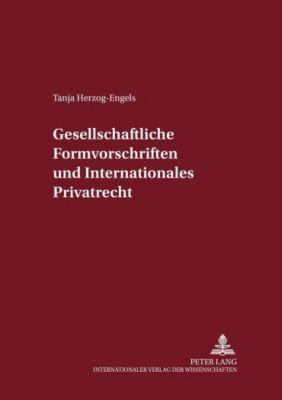 Gesellschaftsrechtliche Formvorschriften und Internationales Privatrecht, Tanja Herzog-Engels
