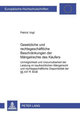 Gesetzliche und rechtsgeschäftliche Beschränkungen der Mängelrechte des Käufers, Patrick Vogt