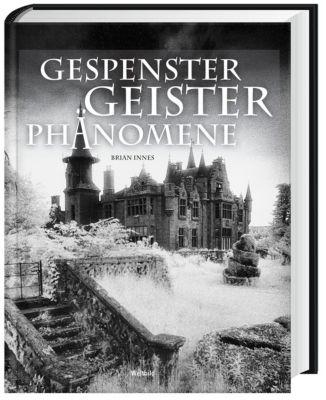 Gespenster-Geister-Phänomene  - Die unheimlichsten Fälle weltweit, Brian Innes