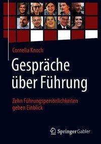 Gespräche über Führung: Zehn Führungspersönlichkeiten geben Einblick, Cornelia Knoch