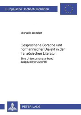 Gesprochene Sprache und normannischer Dialekt in der französischen Literatur, Michaela Banzhaf