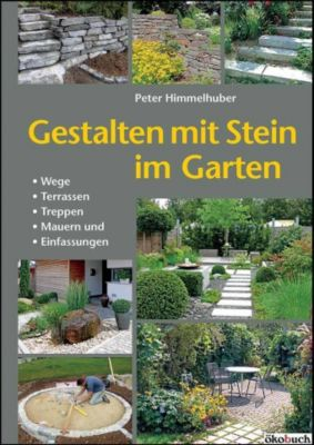 Gestalten mit Stein im Garten, Peter Himmelhuber