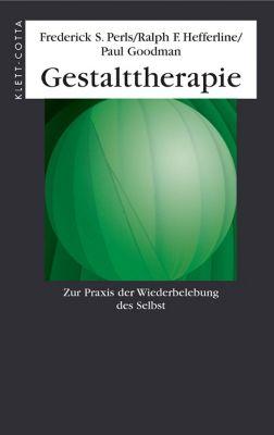 Gestalttherapie: Zur Praxis der Wiederbelebung des Selbst, Frederick S. Perls, Ralph F. Hefferline, Paul Goodman