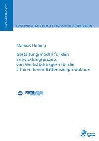 Gestaltungsmodell für den Entwicklungsprozess von Werkstückträgern für die Lithium-Ionen-Batteriezellproduktion, Mathias Ordung