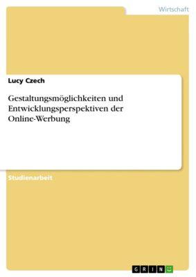 Gestaltungsmöglichkeiten und Entwicklungsperspektiven der Online-Werbung, Lucy Czech