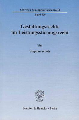 Gestaltungsrechte im Leistungsstörungsrecht, Stephan Scholz