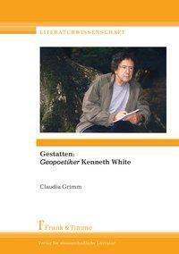Gestatten: Geopoetiker Kenneth White, Claudia Grimm