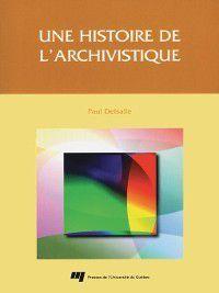 Gestion de l'information: Une histoire de l'archivistique, Paul Delsalle