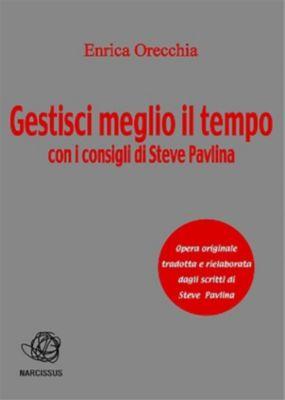 Gestisci bene il tempo con i consigli di Steve Pavlina, Enrica Orecchia