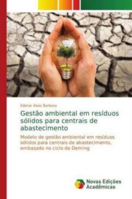 Gestão ambiental em resíduos sólidos para centrais de abastecimento, Edimar Alves Barbosa