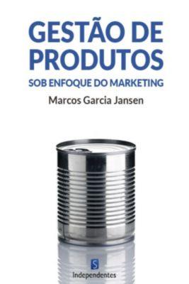 Gestão De Produtos Sob O Enfoque Do Marketing, Marcos Garcia Jansen