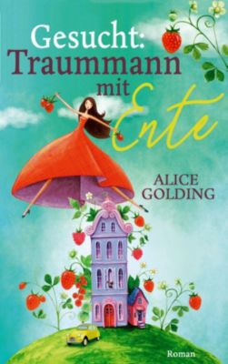 Gesucht: Traummann mit Ente, Alice Golding, Stina Jensen