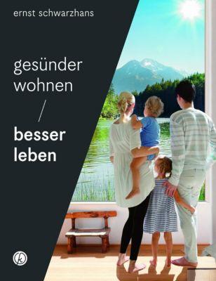Gesünder wohnen - besser leben - Ernst Schwarzhans  