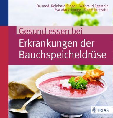 Gesund essen bei Erkrankungen der Bauchspeicheldrüse, Reinhard Singer, Waltraud Eggstein, Elke Silberzahn, Eva-Maria Lange