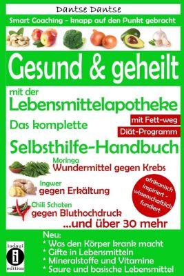 Gesund & geheilt mit der Lebensmittelapotheke: Fit, vital und jung ohne Medikamente, Dantse Dantse