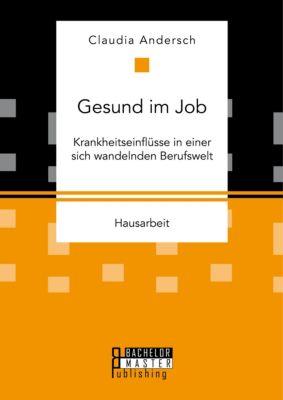 Gesund im Job – Krankheitseinflüsse in einer sich wandelnden Berufswelt, Claudia Andersch
