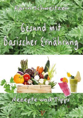 Gesund mit basischer Ernährung, Karin Schweitzer