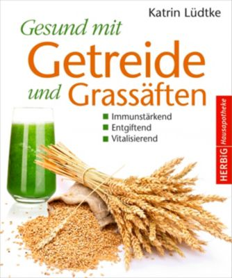 Gesund mit Getreide und Grassäften - Katrin Lütke |