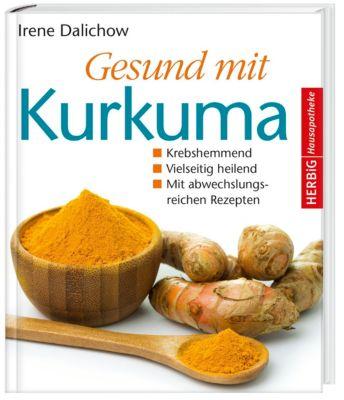 Gesund mit Kurkuma - Irene Dalichow |
