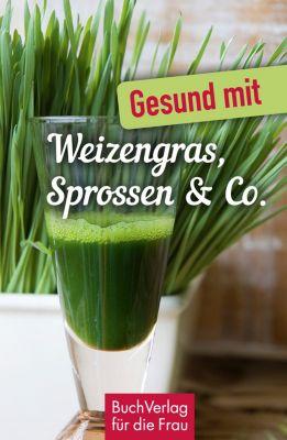 Gesund mit Weizengras, Sprossen & Co., Carola Ruff