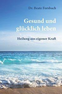 Gesund und glücklich leben, Beate Forsbach