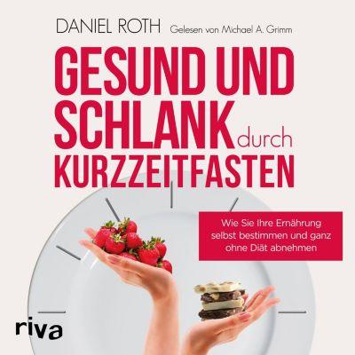 Gesund und schlank durch Kurzzeitfasten, Daniel Roth