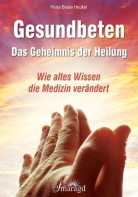 Gesundbeten - Das Geheimnis der Heilung, Petra Beate Heckel