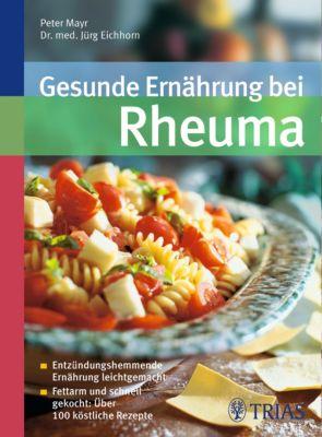 Gesunde Ernährung bei Rheuma, Peter Mayr, Dr.med.Jürg Eichhorn Im Lindenhof