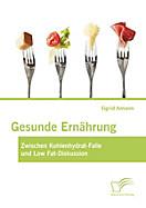 Gesunde Ernährung: Zwischen Kohlenhydrat-Falle und Low Fat-Diskussion