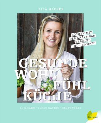 Gesunde Wohlfühlküche - Lisa Hauser  