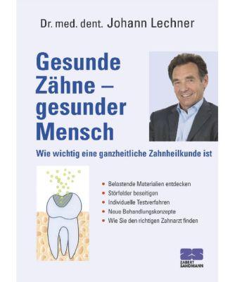 Gesunde Zähne - Gesunder Mensch, Johann Lechner