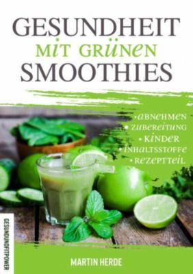 Gesundheit mit grünen Smoothies, Martin Herde