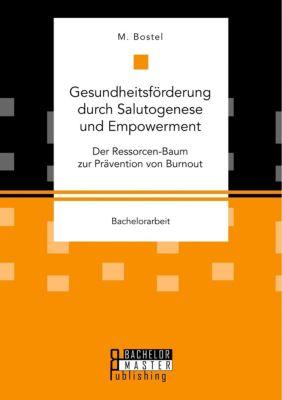 Gesundheitsförderung durch Salutogenese und Empowerment. Der Ressorcen-Baum zur Prävention von Burnout - M. Bostel pdf epub