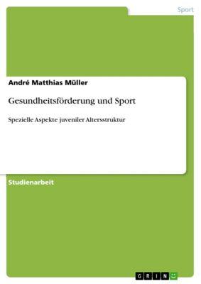 Gesundheitsförderung und Sport, André Matthias Müller