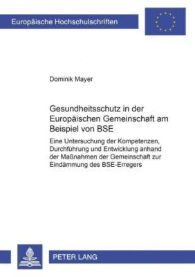 Gesundheitsschutz in der Europäischen Gemeinschaft am Beispiel von BSE, Dominik Mayer