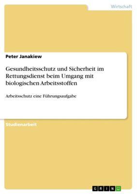 Gesundheitsschutz und Sicherheit im Rettungsdienst beim Umgang mit biologischen Arbeitsstoffen, Peter Janakiew