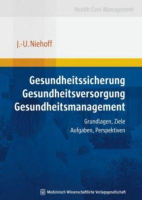 Gesundheitssicherung - Gesundheitsversorgung - Gesundheitsmanagement, Jens-Uwe Niehoff
