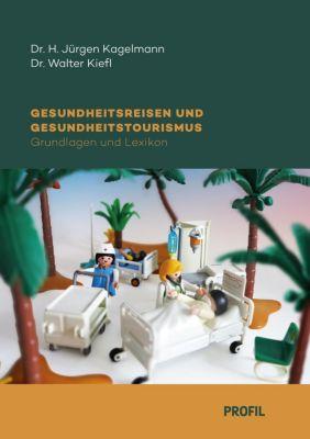 Gesundheitstourismus und Gesundheitsreisen, H. Jürgen Kagelmann, Walter Kiefl