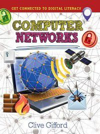 Get Connected to Digital Literacy: Computer Networks, Clive Gifford