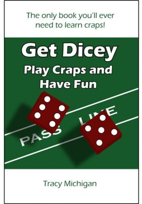 Get Dicey: Play Craps and Have Fun, Tracy Falbe