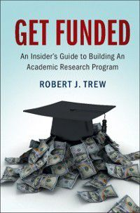 Get Funded: An Insider's Guide to Building An Academic Research Program, Robert J. Trew