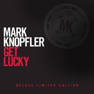 Get Lucky (Ltd.Deluxe Edt.), Mark Knopfler