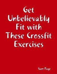 Get Unbelievably Fit with These Crossfit Exercises, Sam Page