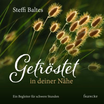 Getröstet in deiner Nähe - Steffi Baltes |
