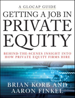 Getting a Job in Private Equity, Aaron Finkel, Brian Korb
