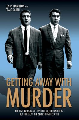 Getting Away With Murder - The Kray Twins were convicted of four murders but in reality the deaths numbered ten, Lenny Hamilton, Craig Cabell