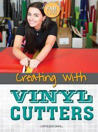 Getting Creative with Fab Lab: Creating with Vinyl Cutters, Cathleen Small