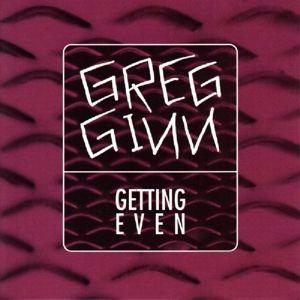 Getting Even, Greg Ginn