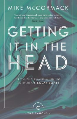 Getting it in the Head, Mike McCormack